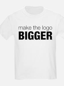 Make the logo bigger T-Shirt