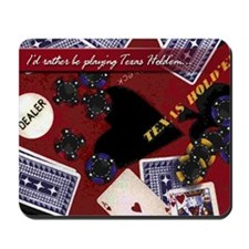 I'd rather be playing Texas Hold'em Mouse Pad