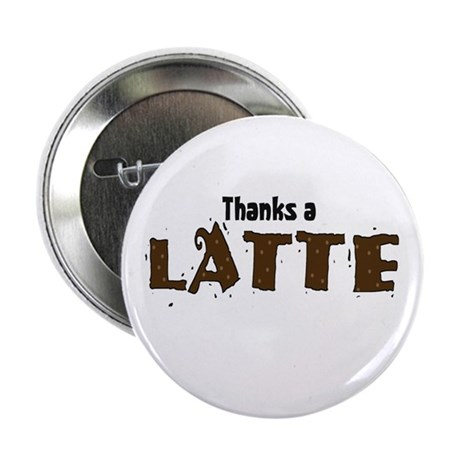 """Thanks A Latte 2.25"""" Button (10 pack)"""