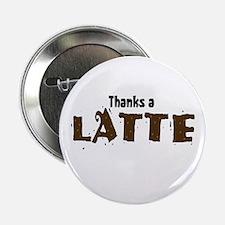 """Thanks A Latte 2.25"""" Button"""