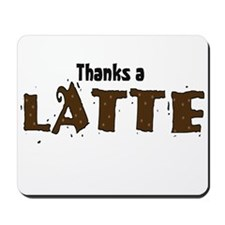 Thanks A Latte Mousepad
