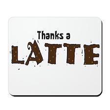 Thanks A Latte Mousepad