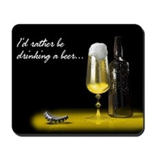 I'd rather be drinking a beer mouse pad mousepad
