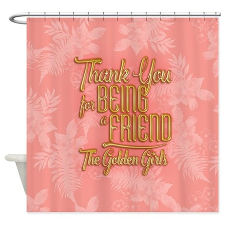 Gold Thank You For Being A Friend Shower Curtain