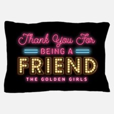 Neon Thank You For Being A Friend Pillow Case