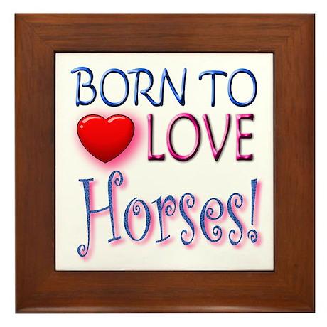 Born To Love Horses! Framed Tile