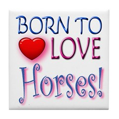 Born To Love Horses! Tile Coaster