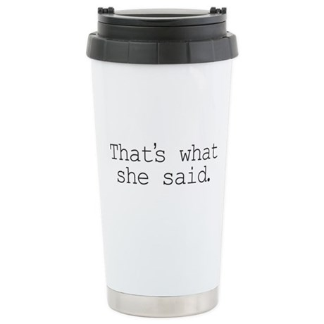 That's what she said. Stainless Steel Travel Mug