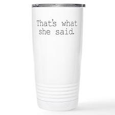 That's what she said. Travel Mug