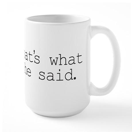 That's what she said. Large Mug
