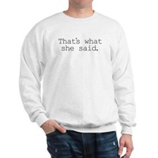 That's what she said. Sweatshirt