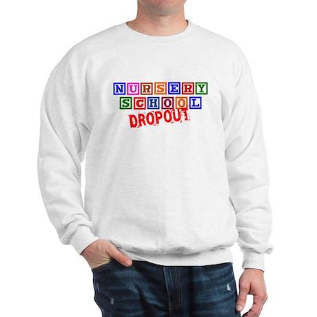 Nursery School Dropout Sweatshirt