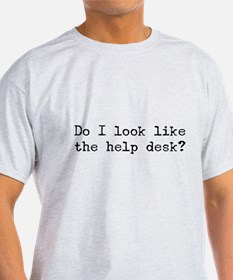 Do I look like the help desk? T-Shirt