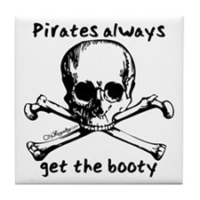 Pirates Always Get The Booty Tile Coaster