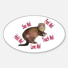 See Me, Feel Me, Touch Me... Oval Decal