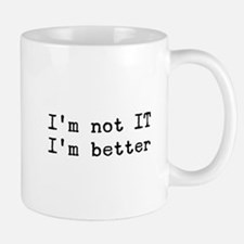 I'm not in IT I'm better Mug