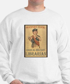 Support Your Radical Militant Librarian Sweatshirt