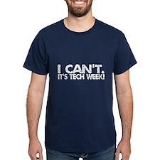 I Can't. It's Tech Week. T-Shirt