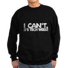 I Can't. It's Tech Week. Sweatshirt