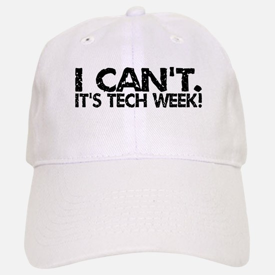 I Can't. It's Tech Week. Baseball Baseball Cap