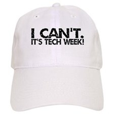 I Can't. It's Tech Week. Baseball Cap
