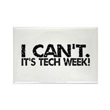 I Can't. It's Tech Week. Rectangle Magnet