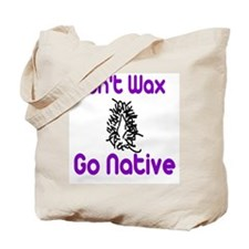 Don't Wax, Go Native Tote Bag