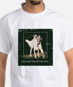 You had me at roo-roo Shirt