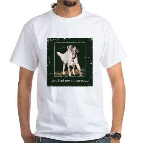You had me at roo-roo White T-Shirt