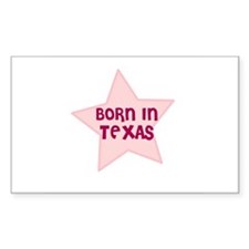 Born In Texas Rectangle Decal