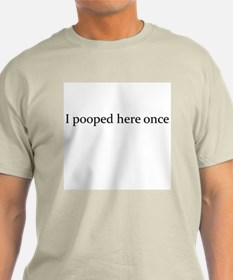 I Pooped Here Once T-Shirt