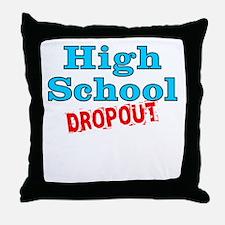High School Dropout Throw Pillow