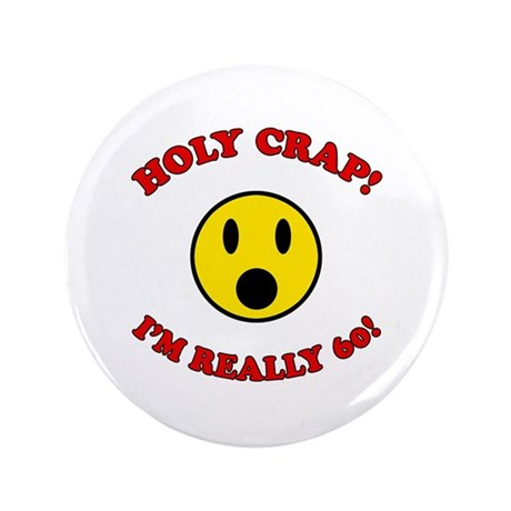 "Holy Crap 60th Birthday 3.5"" Button (100 pack)"