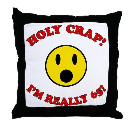 Holy Crap 65th Birthday Throw Pillow