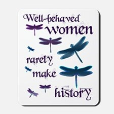 Well Behaved Women Rarely Make History Mousepad