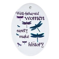 Well Behaved Women Rarely Make History Ornament (O