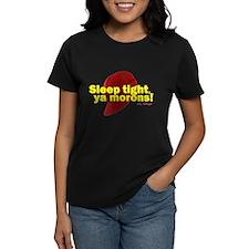 Sleep Tight, Ya Morons! Tee