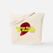 Sleep Tight, Ya Morons! Tote Bag