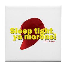 Sleep Tight, Ya Morons! Tile Coaster