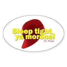 Sleep Tight, Ya Morons! Oval Decal