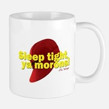 Sleep Tight, Ya Morons! Mug