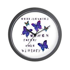 Well Behaved Women Rarely Make History Wall Clock