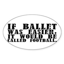 """""""If ballet was..."""" Oval Decal"""