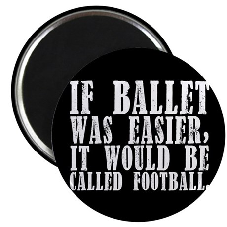 """""""If ballet was..."""" Magnet"""
