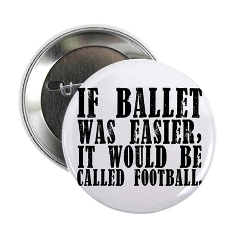 """""""If ballet was..."""" 2.25"""" Button"""