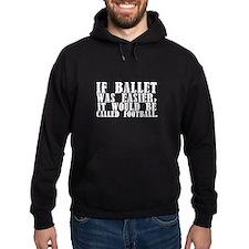 """If ballet was..."" Hoodie"