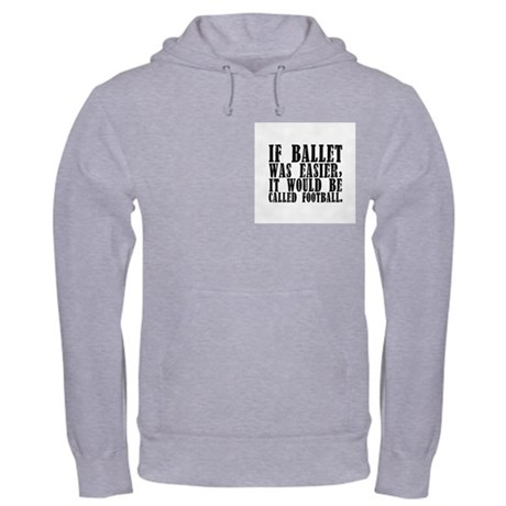 """If ballet was ..."" Hooded Sweatshirt"