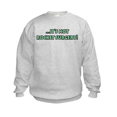 It's Not Rocket Surgery Kids Sweatshirt