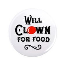 "Will Clown For Food 3.5"" Button"