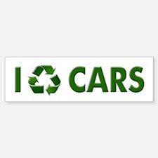 I Recycle Cars Bumper Bumper Bumper Sticker